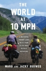 The World at 10 MPH: A Masterful Prenup Leads to a 3-Year 33,523-Mile Bicycle Adventure Cover Image