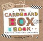 The Cardboard Box Book: Make Robots, Princess Castles, Cities, and More! Cover Image