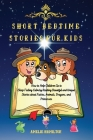 Short Bedtime Stories for Kids: How to Help Children Go to Sleep Feeling Calm by Reading Beautiful and Unique Stories about Fairies, Animals, Dragons, Cover Image