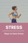 Stress: Ways to Ease Stress: Stress Relief Meaning Cover Image