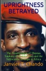 Uprightness Betrayed: The Assassination of Thomas Sankara of Burkina Faso and the Suffocation of Hope in Africa Cover Image