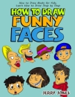 How to Draw Funny Faces: How to Draw Books for Kids, Learn How to Draw Step by Step Cover Image