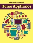 Home Appliance Adult Coloring Book: Beautiful Coloring Activity Book for Relaxation Cover Image