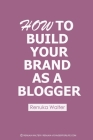 How To Build Your Brand As A Blogger Cover Image