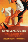 Why Democracy Failed: The Agrarian Origins of the Spanish Civil War (Cambridge Studies in Economic History - Second) Cover Image