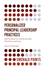 Personalized Principal Leadership Practices: Eight Strategies for Leading Equitable, High Achieving Schools (Emerald Points) Cover Image