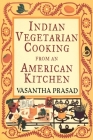 Indian Vegetarian Cooking from an American Kitchen Cover Image