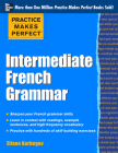Practice Makes Perfect: Intermediate French Grammar: With 145 Exercises Cover Image