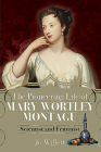 The Pioneering Life of Mary Wortley Montagu: Scientist and Feminist Cover Image