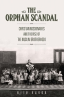The Orphan Scandal: Christian Missionaries and the Rise of the Muslim Brotherhood Cover Image