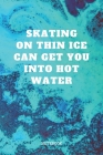Notebook: Ice Skating and Figure Skating Planner / Organizer / Lined Notebook (6