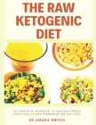 The Raw Ketogenic Diet: The Raw Keto Approach to Great Health, Amazing Energy and Permanent Weight Loss Including a 14 day Meal Plan With Net Cover Image