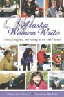 Alaska Women Write: Living, Laughing, and Loving on the Last Frontier (Alaska Book Adventures) Cover Image