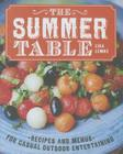 The Summer Table: Recipes and Menus for Casual Outdoor Entertaining Cover Image