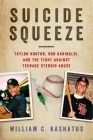 Suicide Squeeze: Taylor Hooton, Rob Garibaldi, and the Fight against Teenage Steroid Abuse Cover Image