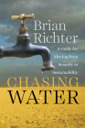 Chasing Water: A Guide for Moving from Scarcity to Sustainability Cover Image