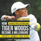 How Tiger Woods Became A Millionaire - Sports Games for Kids - Children's Sports & Outdoors Books Cover Image