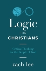 Logic for Christians: Critical Thinking for the People of God Cover Image