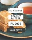 50 Peanut Butter Fudge Recipes: Peanut Butter Fudge Cookbook - Your Best Friend Forever Cover Image