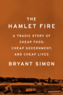 The Hamlet Fire: A Tragic Story of Cheap Food, Cheap Government, and Cheap Lives Cover Image