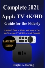 Complete 2021 Apple TV 4k/HD Guide for the Elderly ( Large Print Edition): A senior's Guide to0Master and Learn to Use the New Apple TV 4K/HD to its f Cover Image