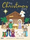 The Christmas Story Coloring Book For Toddlers and Kids: Jesus and Bible Story Pictures - Large, Easy and Simple Coloring Pages for Preschool Cover Image