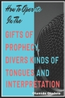 How to Operate in the Gifts of Prophecy, Tongues and Interpretation Cover Image