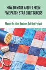 How To Make A Quilt From Five Patch Star Quilt Blocks: Making An Ideal Beginner Quilting Project: Star Sampler Quilt Pattern Cover Image