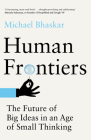 Human Frontiers: The Future of Big Ideas in an Age of Small Thinking Cover Image