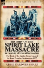 History of the Spirit Lake Massacre and Captivity of Miss Abbie Gardner: the Raid of the Santee Sioux Against the Iowa Frontier Settlements, 1857 Cover Image