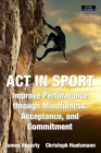 ACT in Sport: Improve Performance through Mindfulness, Acceptance, and Commitment Cover Image