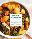 Essential Slow Cooker Recipes: 103 Fuss-Free Slow Cooker Meals Everyone Will Love Cover Image