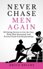 Never Chase Men Again: 38 Dating Secrets to Get the Guy, Keep Him Interested, and Prevent Dead-End Relationships Cover Image
