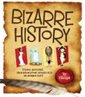 Bizarre History: Strange Happenings, Stupid Misconceptions, Distorted Facts and Uncommon Events Cover Image