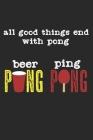 All Good Things End With Pong - Beer Pong & Ping Pong: A5 Notizbuch, 120 Seiten gepunktet punktiert, Bier Pong Lustiger Spruch Tischtennis Tischtennis Cover Image