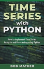 Time Series with Python: How to Implement Time Series Analysis and Forecasting Using Python Cover Image