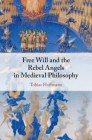 Free Will and the Rebel Angels in Medieval Philosophy Cover Image