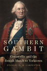 Southern Gambit, Volume 65: Cornwallis and the British March to Yorktown (Campaigns and Commanders #65) Cover Image
