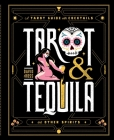 Tarot & Tequila: A Tarot Guide with Cocktails Cover Image