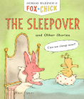 Fox & Chick: The Sleepover: and Other Stories Cover Image