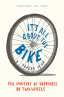 It's All about the Bike: The Pursuit of Happiness on Two Wheels Cover Image