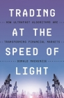 Trading at the Speed of Light: How Ultrafast Algorithms Are Transforming Financial Markets Cover Image