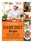 Everyday DASH Diet Recipes: 50 Delicious Recipes to Promote Weight Loss, Prevent Diabetes, Lower Cholesterol and Relieve Hypertension. Cover Image