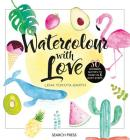Watercolour with Love: 50 Favourite Motifs to Paint In 5 Easy Steps Cover Image