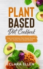 Plant-Based Diet Cookbook: Easy and Delicious Plant-Based Recipes, 50+ Healthy Plant-Based Recipes. Cover Image