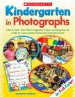 Kindergarten in Photographs: A Mentor Teacher Shares Effective Organizing Strategies and Management Tips to Help You Create a Dynamic Teaching and Learning Environment Cover Image