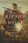The Triumph of Empire: The Roman World from Hadrian to Constantine (History of the Ancient World #1) Cover Image