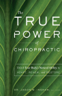 The True Power of Chiropractic: Unlock Your Body's Natural Ability to Adapt, Renew, and Restore Cover Image