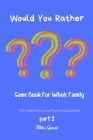 Would You Rather? Game Book For Whole Family. 100 Interesting and Funny Questions.: Funny Challenging and Silly Questions for Long Car Rides ( Travel Cover Image