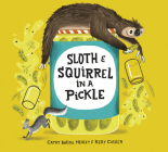 Sloth and Squirrel in a Pickle Cover Image